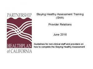 Staying Healthy Assessment Training SHA Provider Relations June