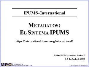 IPUMSInternational METADATOS EL SISTEMA IPUMS https international ipums