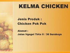 KELMA CHICKEN Jenis Produk Chicken Pok Alamat Jalan