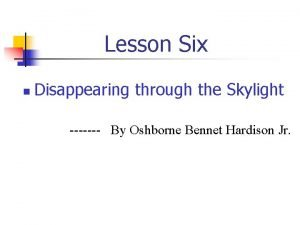 Lesson Six n Disappearing through the Skylight By