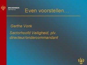 BRANDWEER DelftRijswijk Even voorstellen Gerthe Vonk Sectorhoofd Veiligheid