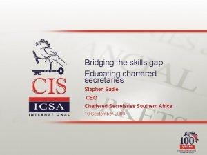 Bridging the skills gap Educating chartered secretaries Stephen
