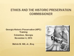 ETHICS AND THE HISTORIC PRESERVATION COMMISSIONER Georgia Historic