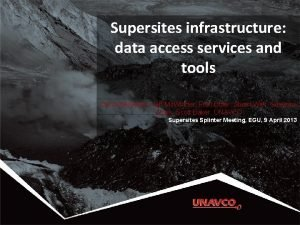 Supersites infrastructure data access services and tools Chuck
