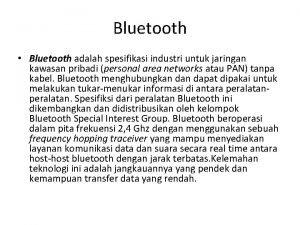 Bluetooth Bluetooth adalah spesifikasi industri untuk jaringan kawasan