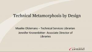 Technical Metamorphosis by Design Maaike Oldemans Technical Services