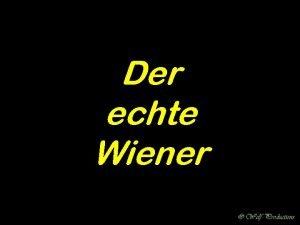 Der echte Wiener Ein echter Wiener sagt nicht