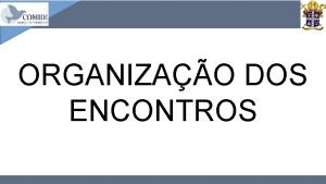 ORGANIZAO DOS ENCONTROS ASSEMBLEIA DIOCESANA DO COMIDI ENCONTROS