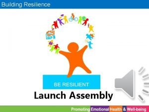 Building Resilience Launch Assembly Building Resilience Be Resilient