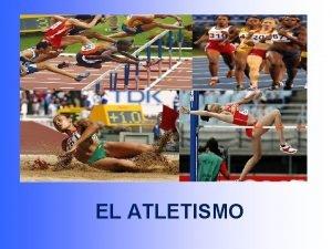 EL ATLETISMO UN POCO DE HISTORIA El atletismo