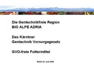 Die Gentechnikfreie Region BIO ALPE ADRIA Das Krntner