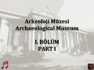 Arkeoloji Mzesi Archaeological Museum I BLM PART I