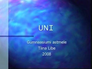 UNI Gmnaasiumi astmele Tiina Libe 2008 Uni tuleb