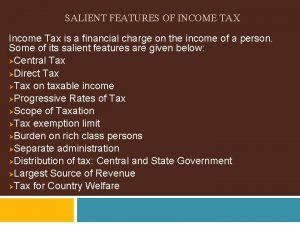 SALIENT FEATURES OF INCOME TAX Income Tax is
