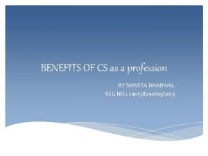 BENEFITS OF CS as a profession BY SHWETA