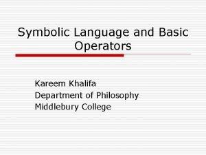 Symbolic Language and Basic Operators Kareem Khalifa Department