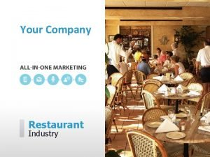 Your Company Restaurant Industry Your Company can help