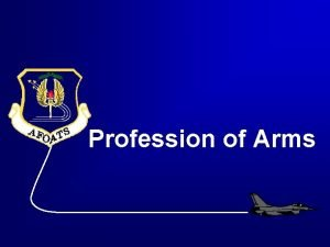Profession of Arms Overview Nature of the Profession