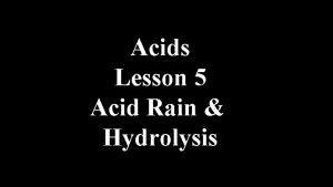 Acids Lesson 5 Acid Rain Hydrolysis Acid Rain