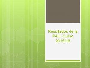 Resultados de la PAU Curso 201516 PAU Junio