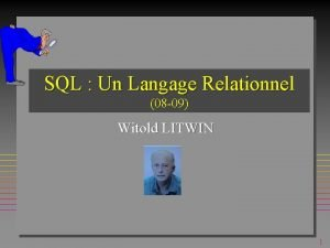 SQL Un Langage Relationnel 08 09 Witold LITWIN