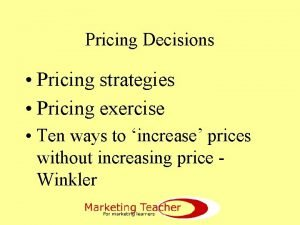 Pricing Decisions Pricing strategies Pricing exercise Ten ways