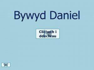 Bywyd Daniel Cliciwch i ddechrau Cliciwch i orffen