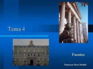 Tema 4 Fuentes Francisca Prez Madrid Fuentes l