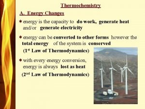 Thermochemistry A Energy Changes energy is the capacity