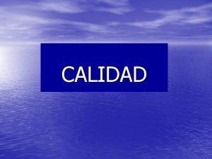 CALIDAD CALIDAD ConceptoDiccionario Propiedad o conjunto de propiedades