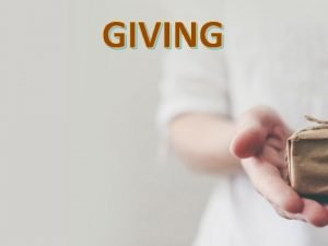 GIVING GIVING Prerequisites Principles Priority PREREQUISITES FOR GIVING