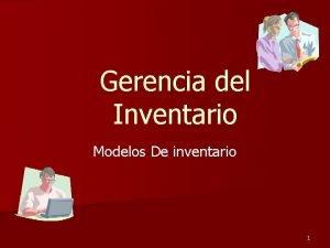 Gerencia del Inventario Modelos De inventario 1 Objetivos