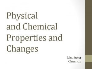 Physical and Chemical Properties and Changes Mrs Storer