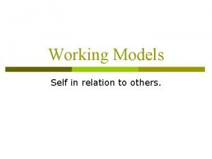 Working Models Self in relation to others Working
