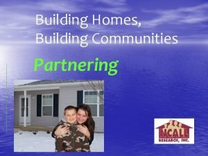 Building Homes Building Communities Partnering Partnering Session Agenda