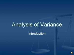 Analysis of Variance Introduction Analysis of Variance n