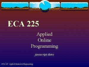 ECA 225 Applied Online Programming javascript dates ECA