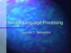 Natural Language Processing Lecture 2 Semantics Last Lecture