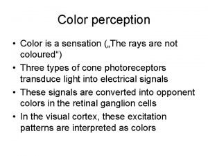 Color perception Color is a sensation The rays