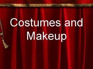 Costumes and Makeup Costume Designer Works with director