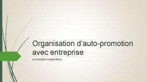 Organisation dautopromotion avec entreprise La vocation cooprative Logique