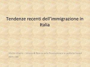 Tendenze recenti dellimmigrazione in Italia Mattia Vitiello Istituto
