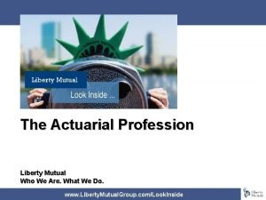 The Actuarial Profession Liberty Mutual Who We Are