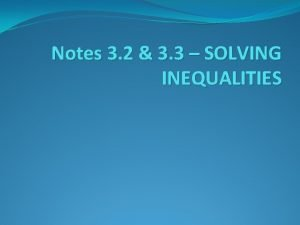 Notes 3 2 3 3 SOLVING INEQUALITIES Solving