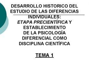 DESARROLLO HISTORICO DEL ESTUDIO DE LAS DIFERENCIAS INDIVIDUALES