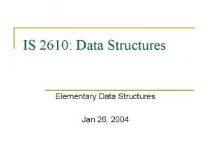 IS 2610 Data Structures Elementary Data Structures Jan
