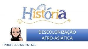 DESCOLONIZAO AFROASITICA PROF LUCAS RAFAEL q PSSEGUNDA GUERRA