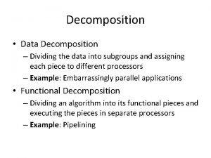 Decomposition Data Decomposition Dividing the data into subgroups