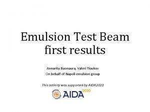 Emulsion Test Beam first results Annarita Buonaura Valeri