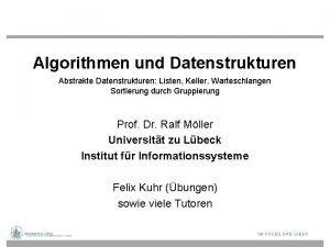 Algorithmen und Datenstrukturen Abstrakte Datenstrukturen Listen Keller Warteschlangen